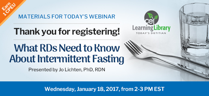 Thank you for registering! - What RDs Need to Know About Intermittent Fasting - Wednesday, January 18, 2017, from 2-3 PM EST - Presented by Jo Lichten, PhD, RDN