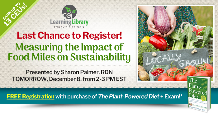 Last Chance to Register! Measuring the Impact of Food Miles on Sustainability - Presented by Sharon Palmer, RDN - TOMORROW, December 8, from 2-3 PM EST - FREE Registration with purchase of The Plant-Powered Diet + Exam!