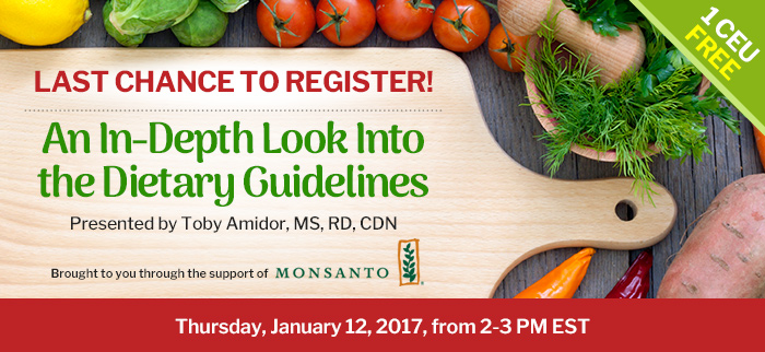 Last Chance to Register! - An In-Depth Look Into the Dietary Guidelines - Thursday, January 12, 2017, from 2-3 PM EST - Presented by Toby Amidor, MS, RD, CDN