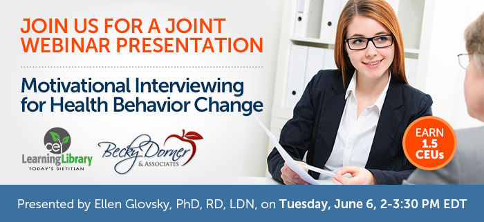 Join us for a Joint Webinar Presentation - Motivational Interviewing for Health Behavior Change - Tuesday, June 6 @ 2-3:30 PM EDT - Presented by Ellen Glovsky, PhD, RD, LDN