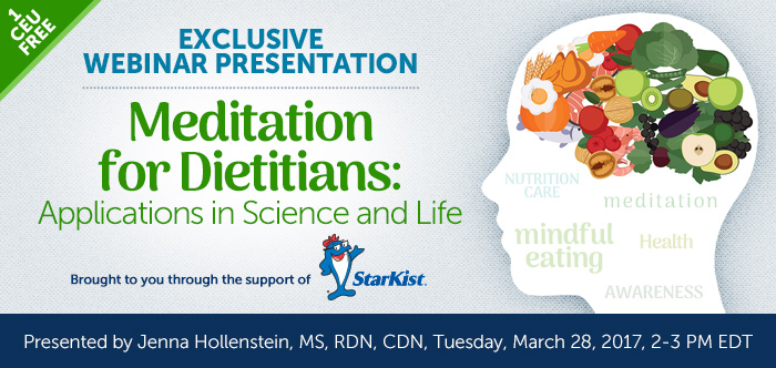 Exclusive Webinar Presentation - Meditation for Dietitians: Applications in Science and Life - Tuesday, March 28, 2017, from 2-3 PM EDT - Presented by Jenna Hollenstein, MS, RDN, CDN