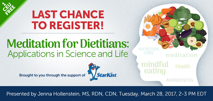 Last Chance to Register! - Meditation for Dietitians: Applications in Science and Life - Tuesday, March 28, 2017, from 2-3 PM EDT - Presented by Jenna Hollenstein, MS, RDN, CDN