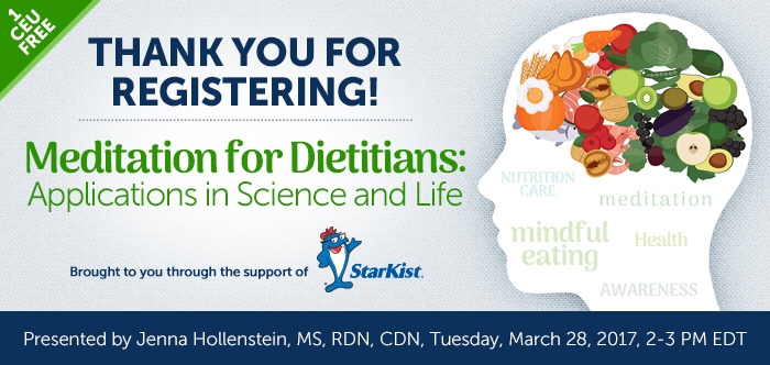 Thank you for registering! - Meditation for Dietitians: Applications in Science and Life - Tuesday, March 28, 2017, from 2-3 PM EDT - Presented by Jenna Hollenstein, MS, RDN, CDN