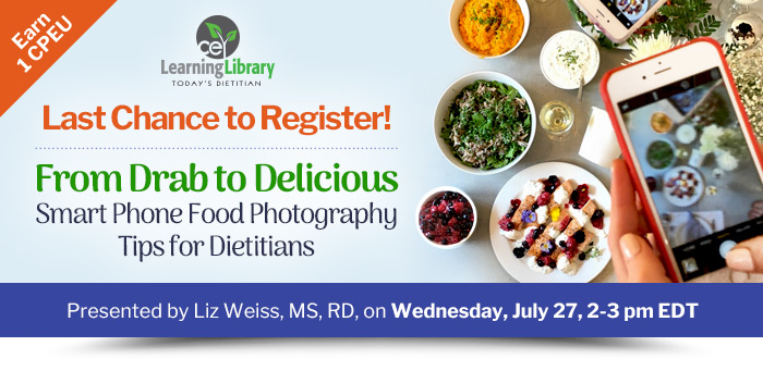 Last Chance to Register! - From Drab to Delicious: Smart Phone Food Photography Tips for Dietitians - Wednesday, July 27, 2-3 pm EDT - 1 CPEU - Presented by Liz Weiss, MS, RD