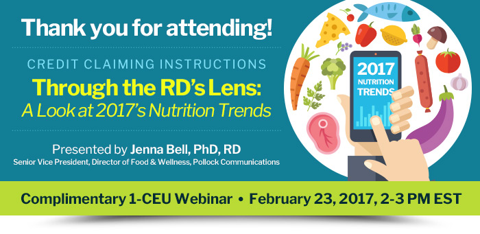 Thank you for attending! - Through the RD's Lens: A Look at 2017's Nutrition Trends - Webinar presented by Jenna Bell, PhD, RD - February 23, 2017, 2-3 pm EST
