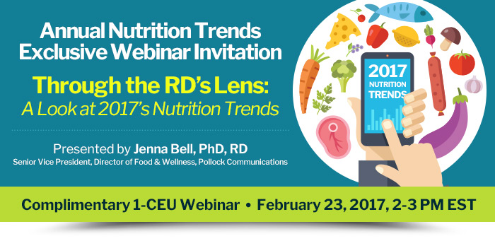 Annual Nutrition Trends Exclusive Webinar Invitation - Through the RD's Lens: A Look at 2017's Nutrition Trends - Webinar presented by Jenna Bell, PhD, RD - February 23, 2017, 2-3 pm EST