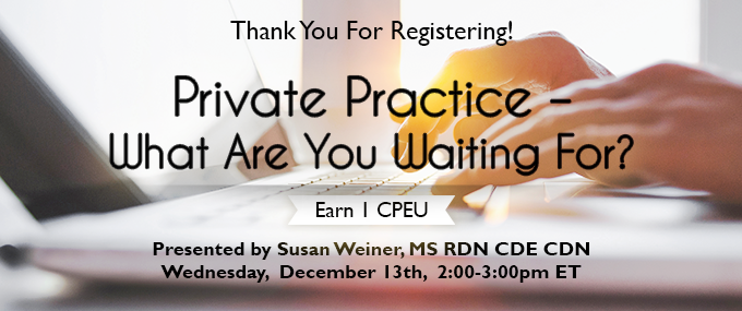 Thank You for Registering! - Private Practice: What Are You Waiting For? Presented by Susan Weiner, MS, RDN, CDE, CDN, on Wednesday, December 13, 2017, from 2-3 PM EST - Earn 1 CPEU