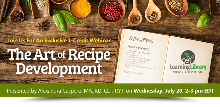 Join Us For An Exclusive 1-Credit Webinar - The Art of Recipe Development - Presented by Alexandra Caspero, MA, RD, CLT, RYT - Wednesday, July 20, 2-3 pm EDT