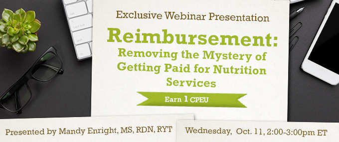 Last Chance to Register! - Reimbursement: Removing the Mystery of Getting Paid for Nutrition Services - Earn 1 CEU - Presented by Mandy Enright, MS, RDN, RYT on Wednesday, October 11, from 2-3 PM EDT