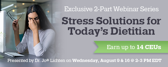 Exclusive 2-Part Webinar Series: Stress Solutions for Today's Dietitian - Presented by Dr. Jo® Lichten on Wednesday, August 9 & 16 @ 2-3 PM EDT
