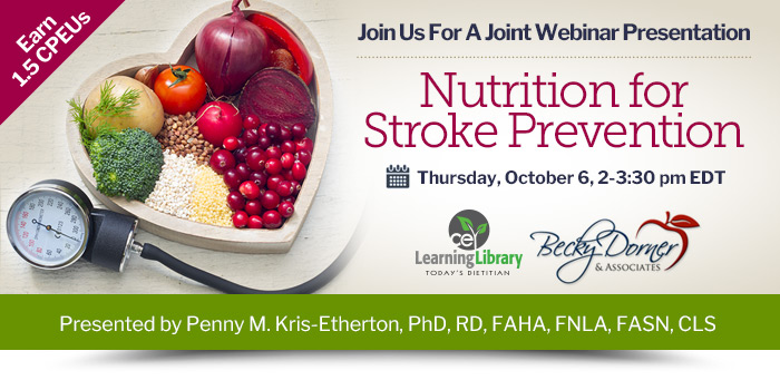 Join Us for an Exclusive, 1.5 CPEU Webinar - Nutrition for Stroke Prevention - Presented by Penny M. Kris-Etherton, PhD, RD, FAHA, FNLA, FASN, CLS - Thursday, October 6, 2-3:30 pm EDT