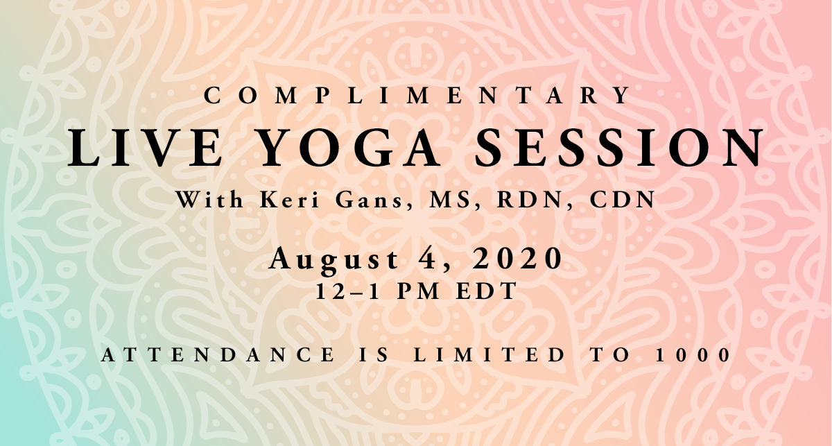 Complimentary Live Yoga Session With Keri Gans, MS, RDN, CDN | Tuesday, August 4, 2020, 12–1 PM EDT